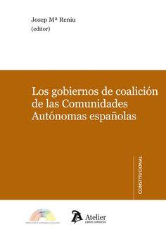 Los gobiernos de coalición de las comunidades autónomas españolas / Josep Maria Reniú (editor) ; Santiago Delgado ...[et al.] Barcelona : Atelier, 2014