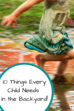 10 Things Every Child Needs in the Backyard