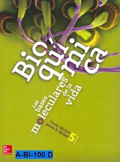 Bioquímica : las bases moleculares de la vida / Trudy McKee, James R. McKee -- 5ª ed. 2013