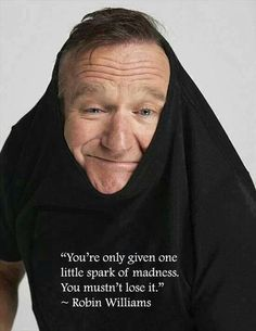 Robin Williams. My absolute favorite actor. Does not have a movie that I don't LOVE!