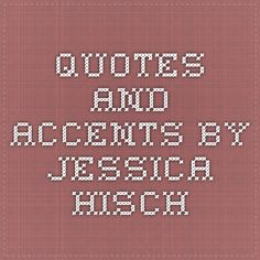 quotes and accents by jessica hisch