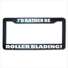 I'd Rather Be ROLLER BLADING License Plate Frame USA on Etsy, $11.99