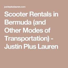 Scooter Rentals in Bermuda (and Other Modes of Transportation) - Justin Plus Lauren
