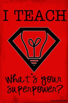 I Teach - What's Your Superpower? by Krissy.Venosdale, via Flickr  Note: Follow Krissy's directions for printing your own poster. www.venspired.com