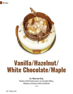 Le Cordon Bleu Ottawa Pastry Chef Yann Le Coz published this delicious entremet recipe with the most Canadian ingredient as possible on Pastry Arts Magazine's Winter 2021 issue. From the heavenly combination of white chocolate, vanilla, hazelnut and maple to the elegant decorations; this is truely a piece-of-art that you will have a hard time choosing whether to indulge yourself in or keep in your vault! Thank you Chef Yann! Pastry Art, Pastry Chef, Entremet Recipe, Le Cordon Bleu, Culinary Arts, Magazine Art, Ottawa, Alchemy, White Chocolate