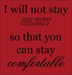 """I will not stay silent, so that You can stay comfortable"""