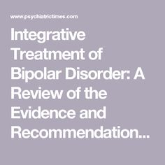 Integrative Treatment of Bipolar Disorder: A Review of the Evidence and Recommendations: Page 3 of 4 | Psychiatric Times