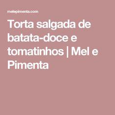 Torta salgada de batata-doce e tomatinhos | Mel e Pimenta