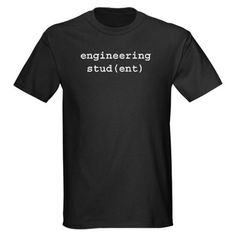 Engineering   (need to get this shirt for nelson)