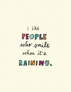 I like people who smile when it rains
