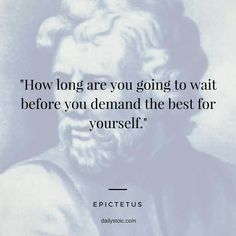 """""""How Long Are You Going To Wait Before You Demand The Best For Yourself. Quotable Quotes, Wisdom Quotes, Quotes To Live By, Motivational Quotes, Inspirational Quotes, Dope Quotes, Badass Quotes, Great Quotes, Stoicism Quotes"""