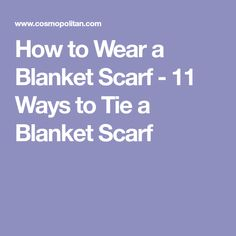 How to Wear a Blanket Scarf - 11 Ways to Tie a Blanket Scarf