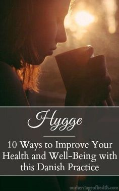 How to use hygge to improve your health and well-being.