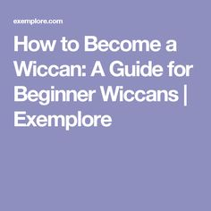 How to Become a Wiccan: A Guide for Beginner Wiccans | Exemplore