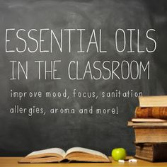 Essential Oils in the Classroom: improve mood, focus, attendance, student motivation, sanitation, allergies, asthma, etc.  I wish I had known this during my classroom days!