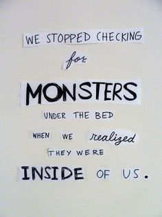 Monsters are inside of us