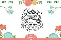 Gather together Give thanks Eat pie SVG Cut File All Silhouettes, Silhouette Designer Edition, First They Came, Give Thanks, Svg Cuts, Design Bundles, School Design, Cutting Files, Free Design