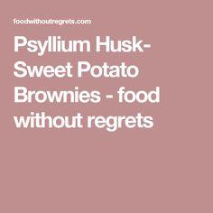 Psyllium Husk- Sweet Potato Brownies - food without regrets