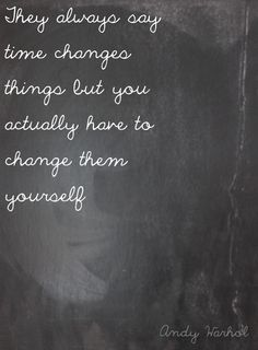 they always say time changes things...