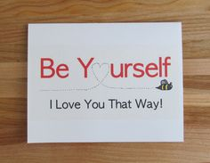 Be Yourself I Love You That Way -