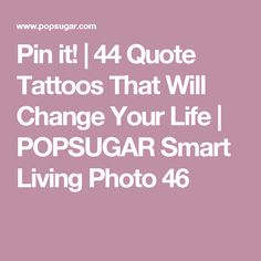 Pin it! | 44 Quote Tattoos That Will Change Your Life | POPSUGAR Smart Living Photo 46