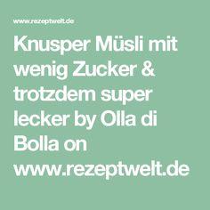 Knusper Müsli mit wenig Zucker & trotzdem super lecker by Olla di Bolla on www.rezeptwelt.de