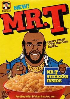 Mr. T cereal was so good. Bring it back!