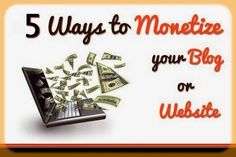 How Monetize Your Blog Using Best 5 Ways For 2014