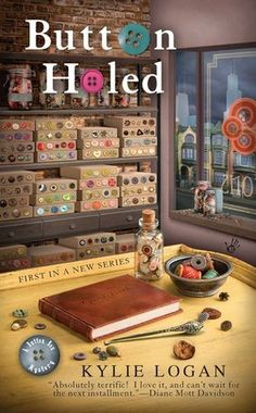 Button Holed (2011) (The first book in the Button Box Mystery series) A novel by Kylie Logan