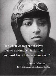 """""""It's when we forget ourselves that we accomplish tasks that are most likely to be remembered."""" - Bessie Coleman, First African - American Female Aviator African American Heroes, Bessie Coleman, Aviation Decor, Female Pilot, Life Inspiration, Feel Good, Best Quotes, Black Women, How To Become"""