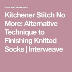 Kitchener Stitch No More: Alternative Technique to Finishing Knitted Socks | Interweave