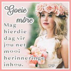 Goeie More, Afrikaans Quotes, Good Morning Wishes, Night