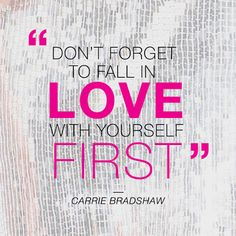 A reminder that the most important person to love is YOURSELF!