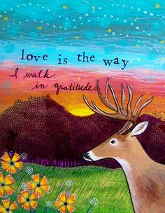 Love is the way. I walk in gratitude. - A Course in Miracles