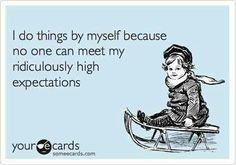 High expectations .... #ecard #humor For more quotes and jokes, check out my FB page:  https://www.facebook.com/ChanceofSarcasm