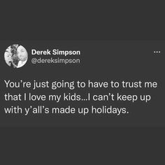 """Snarky Breeders on Instagram: """"You're gonna have to take my word for it. Via Twitter.com/dereksimpson"""" Love My Kids, Trust Me, Raising Kids, Take My, Kids And Parenting, Just Go, Funny Quotes, Twitter, Words"""