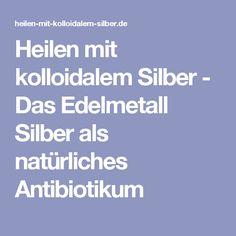 Heilen mit kolloidalem Silber - Das Edelmetall Silber als natürliches Antibiotikum