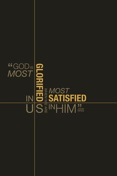 "John Piper, Future Grace (Multnomah, 1995), page 9: ""God is most glorified in us when we are most satisfied in him."" (Design submitted by Jennifer Knight.)"