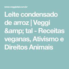 Leite condensado de arroz   Veggi & tal - Receitas veganas, Ativismo e Direitos Animais