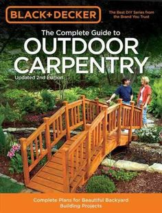 The Complete Guide to Outdoor Carpentry: Complete Plans for Beautiful Backyard Building Projects