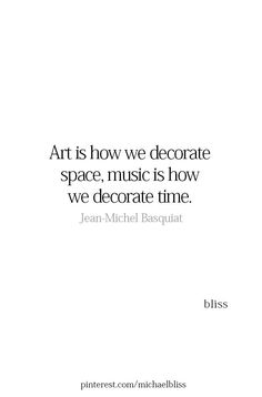 Art is how we decorate space, music is how we decorate time. Poem Quotes, Words Quotes, Motivational Quotes, Inspirational Quotes, Sayings, Qoutes, Pretty Words, Beautiful Words, Cool Words