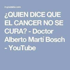 ¿QUIEN DICE QUE EL CANCER NO SE CURA? - Doctor Alberto Martí Bosch - YouTube