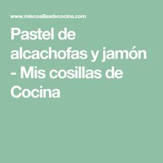 Pastel de alcachofas y jamón - Mis cosillas de Cocina