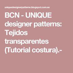 BCN - UNIQUE designer patterns: Tejidos transparentes (Tutorial costura).-