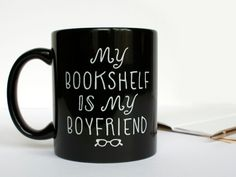 """My Bookshelf Is My Boyfriend"" Coffee Mug. literatibookstore.com. For the book lover"
