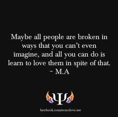 Maybe all people are broken in more ways than you can imagine ...