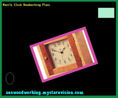 Mantle Clock Woodworking Plans 092923 - Woodworking Plans and Projects!