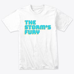 Discover The Storm Fury T-Shirt from a custom product made just for you by Teespring. - Welcome T-Shirt Daily. Simple Shirts, Cool T Shirts, Slogan Tshirt, Movie T Shirts, Twitch Hoodie, Order Prints, Aeropostale, Funny Tshirts, Shirt Designs