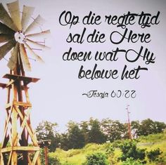 Op die regte tyd sal die Here doen wat Hy belowe het Devotional Quotes, Bible Verses Quotes, Bible Scriptures, Faith Quotes, Encouragement Quotes, Afrikaanse Quotes, Prayer Book, Favorite Bible Verses, Wedding Quotes