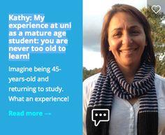 What it's like returning to university study as a mature age student.   See the article: https://www.usq.edu.au/SocialHub/study-kids/2014/10/kathy-mature-student